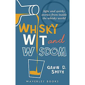 Whisky Wit and Wisdom  Light and Quirky Stories from Inside the Whisky World by Gavin D Smith
