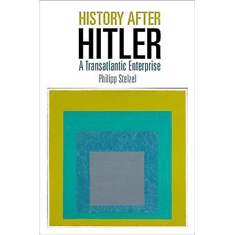 History After Hitler A Transatlantic Enterprise por Philipp Stelzel