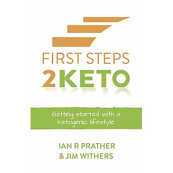 First Steps 2 Keto Getting started with a ketogenic lifestyle by Prather & Ian R