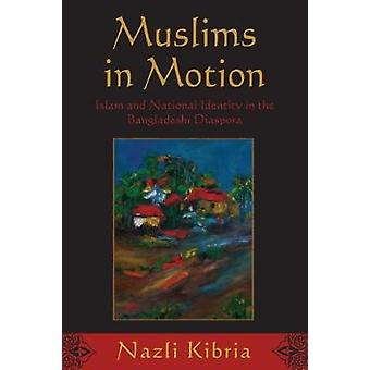Muslims in Motion Islam and National Identity in the Bangladeshi Diaspora by Kibria & Nazli
