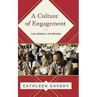 A Culture of Engagement Law Religion and Morality by Kaveny & Cathleen