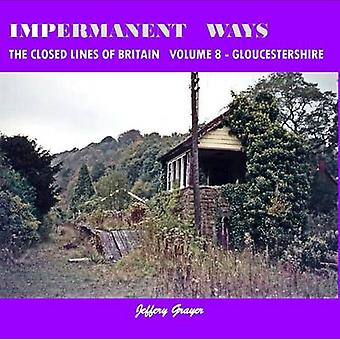 Impermanent Ways the Closed Lines of Britain Vol 8  Gloucestershire Volume 8 by Jeffery Grayer