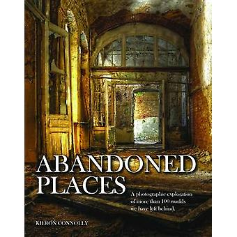 Abandoned Places by Kieron Connolly - 9781782743941 Book