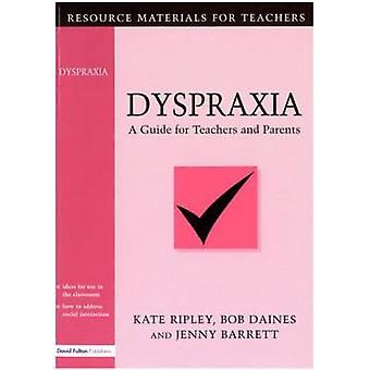 Dyspraxia A Guide for Teachers and Parents by Barrett & Jenny
