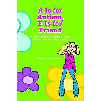 A Is for Autism F Is for Friend A Kids Book for Making Friends with a Child Who Has Autism by KeatingVelasco & Joanna