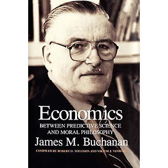 Economics Between Predictive Science and Moral Philosophy by Buchanan & James M.