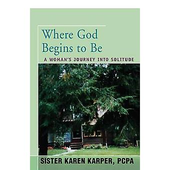 Where God Begins to Be A Womans Journey into Solitude by Fredette & Karen
