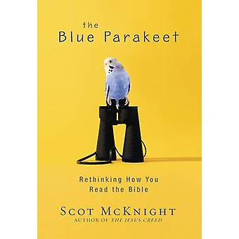 The Blue Parakeet Rethinking How You Read the Bible by McKnight & Scot