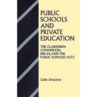 Public Schools and Private Education The Clarendon Commission 186164 and the Public School Acts Second Edition by Shrosbree & Colin