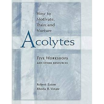 How to Motivate Train and Nurture Acolytes by Votaw & Rhoda R.