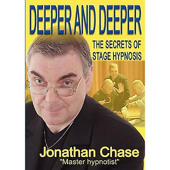 Deeper and Deeper the secrets of stage hypnosis by Chase & Jonathan