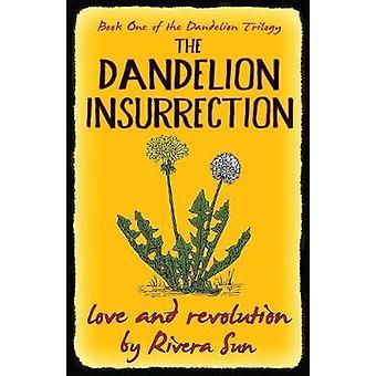 The Dandelion Insurrection  Love and Revolution by Sun & Rivera