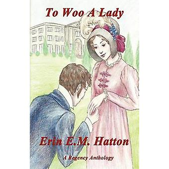 To Woo a Lady by Hatton & Erin E. M.