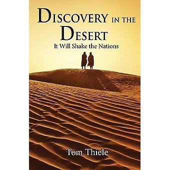 Discovery in the Desert It Will Shake the Nations by Thiele & Tom