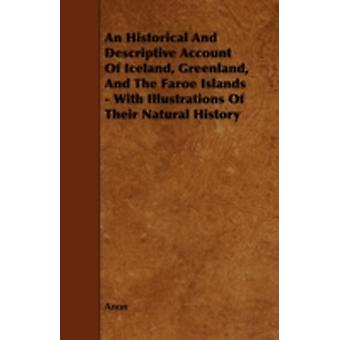 An Historical and Descriptive Account of Iceland Greenland and the Faroe Islands  With Illustrations of Their Natural History by Anon