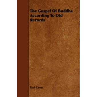 The Gospel Of Buddha According To Old Records by Carus & Paul