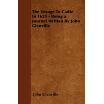 The Voyage To Cadiz In 1625  Being a Journal Written By John Glanville by Glanville & John