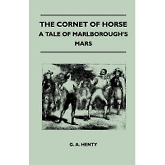 The Cornet of Horse  A Tale of Marlboroughs Mars by Henty & G. A.
