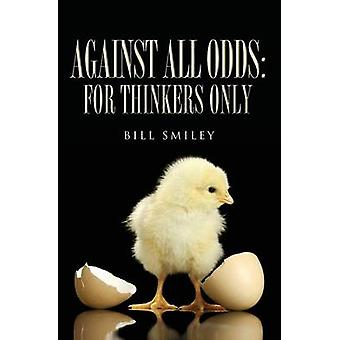 Against All Odds For Thinkers Only by Smiley & Bill