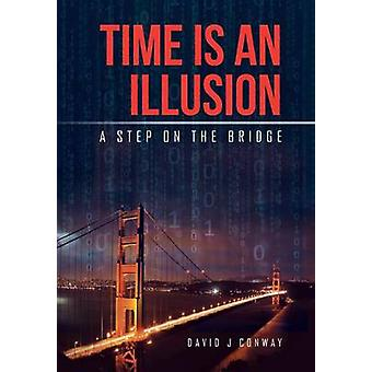 Time Is an Illusion A Step on the Bridge by Conway & David J