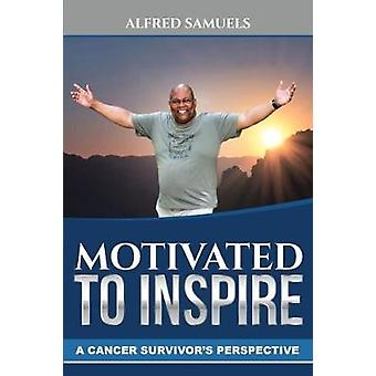Motivated to Inspire A cancer survivors perspective by Samuels & Alfred