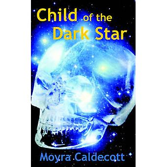 Child of the Dark Star by Caldecott & Moyra