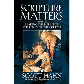 Scripture Matters Essays on Reading the Bible from the Heart of the Church by Hahn & Scott