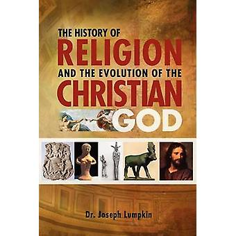 The History of Religion and the Evolution of the Christian God by Lumpkin &  Joseph