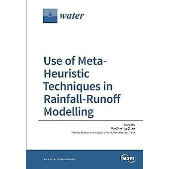 Use of MetaHeuristic Techniques in RainfallRunoff Modelling by Chau & Kwokwing