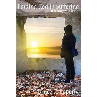 Finding God in Suffering A Journey with Job by Epperly & Bruce G