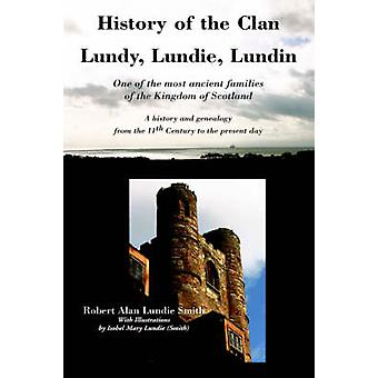 History of the Clan Lundy Lundie Lundin One of the most ancient families of the Kingdom of Scotland A history and genealogy from the 11th Century to the present day by Smith & Robert Alan & Lundie
