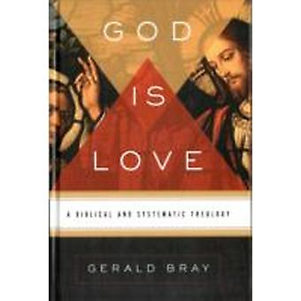 God Is Love  A Biblical and Systematic Theology by Gerald Bray