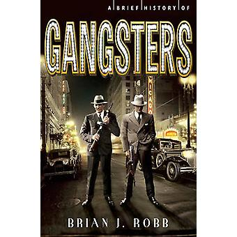 A Brief History of Gangsters by Brian J. Robb - 9780762454761 Book