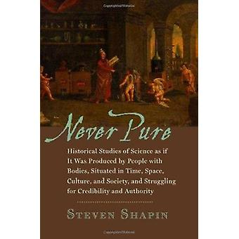 Never Pure - Historical Studies of Science as If it Was Produced by Pe