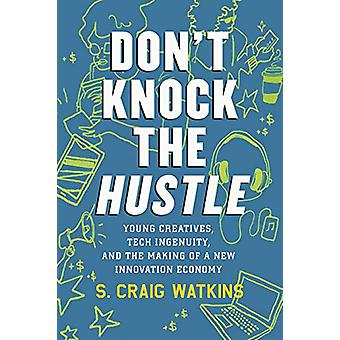 Don't Knock the Hustle - Young Creatives - Tech Ingenuity - and the Ma