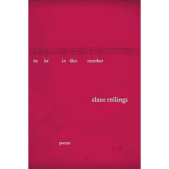 To be in This Number - Poems by Alane Rollings - 9780810151543 Book