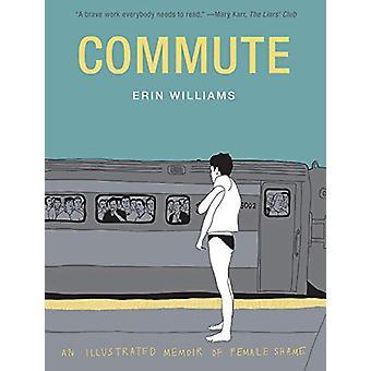 Commute - An Illustrated Memoir of Female Shame by Erin Williams - 978