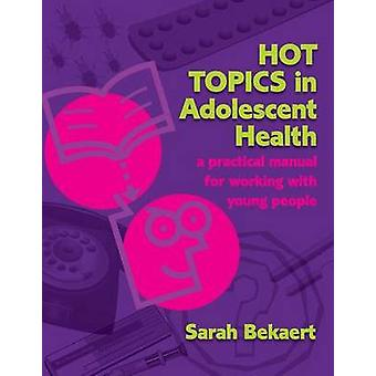 Hot Topics in Adolescent Health - A Practical Manual for Working with