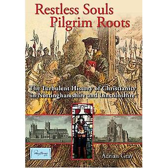 Restless Souls - Pilgrim Roots - The History of Christianity in Nottin