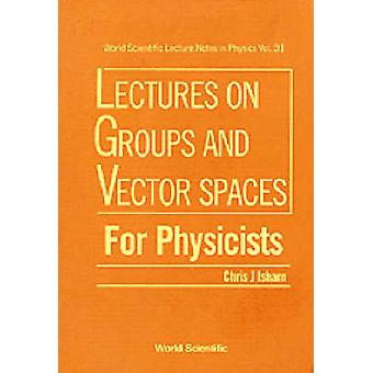 Groups and Vector Spaces for Physicists by C. J. Isham - 978997150954