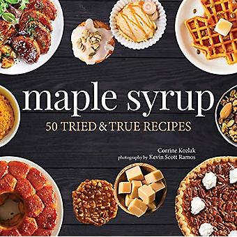 Maple Syrup  40 Tried and True Recipes by Corrine Kozlak & Photographs by Kevin Scott Ramos