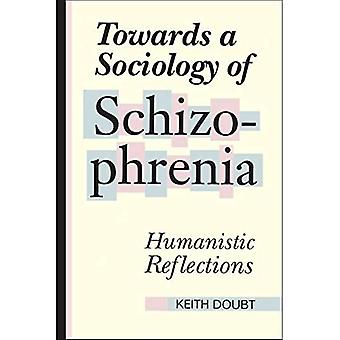 Towards a Sociology of Schizophrenia Humanistic Reflections