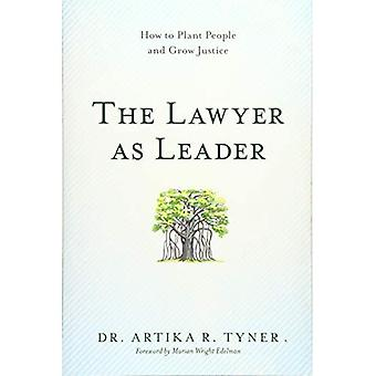 The Lawyer as Leader: How to Plant People and Grow Justice