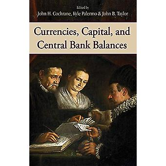 Currencies - Capital - and Central Bank Balances by John H. Cochrane