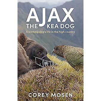 Ajax the Kea Dog - A working dog's life in the high country by Corey M
