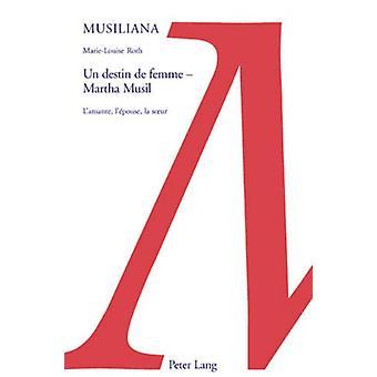 Un Destin de Femme - Martha Musil - L'Amante - l' pouse - La Soeur by