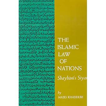 The Islamic Law of Nations - Shaybani's<I> Siyar</I> by Majid Khadduri
