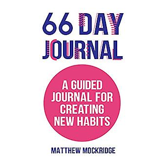 66 Day Journal - A Guided Journal for Creating New Habits by Matthew M