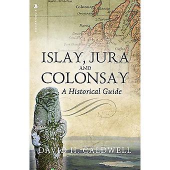 Islay - Jura and Colonsay - A Historical Guide by David Caldwell - 978