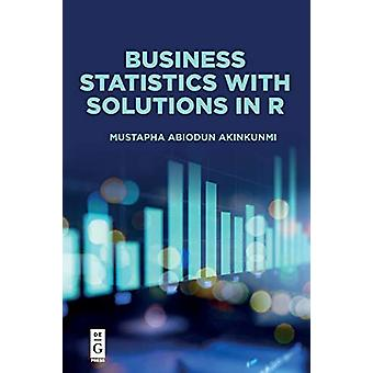 Business Statistics with Solutions in R by Mustapha Abiodun Akinkunmi